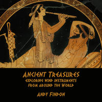 Ancient Treasures, exploring wind instruments from around the World by Andy Findon