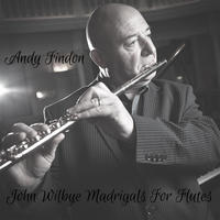 John Wilbye Madrigals for Flutes by Andy Findon