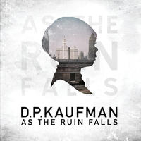[As the Ruin Falls by DP Kaufman]