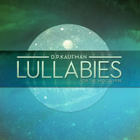 [Lullabies for the Apocalypse by DP Kaufman]