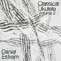 [Classical Ukulele Volume 2 by Daniel Estrem]