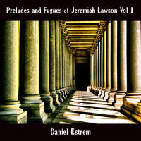 [Jeremiah Lawson Vol 1 Preludes and Fugues by Daniel Estrem]