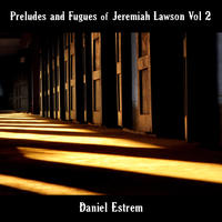[Jeremiah Lawson Vol 2 Preludes and Fugues by Daniel Estrem]