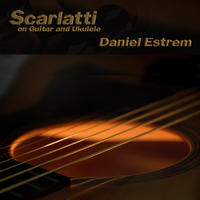 [Scarlatti on Guitar and Ukulele by Daniel Estrem]