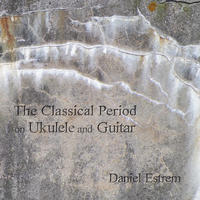 [The Classical Period on Ukulele and Guitar by Daniel Estrem]