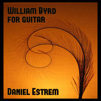 [William Byrd for Guitar by Daniel Estrem]