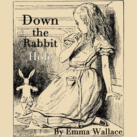 [Down the Rabbit Hole by Emma Wallace]