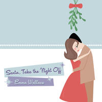 [Santa Take the Night Off by Emma Wallace]