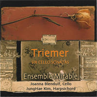 [Triemer Six Cello Sonatas by Ensemble Mirable]
