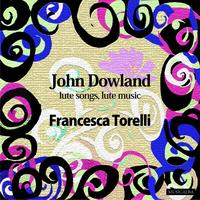 [John Dowland - Lute songs, Lute music by Francesca Torelli]