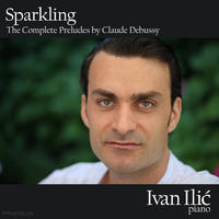 [Sparkling - The Complete Preludes by Claude Debussy by Ivan Ilic]