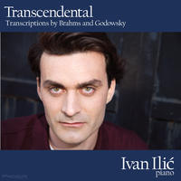 [Transcendental - Transcriptions by Brahms and Godowsky by Ivan Ilic]