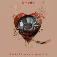 [The Bubble or the Spirit by Kalabi]