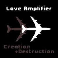 Creation and Destruction by Love Amplifier
