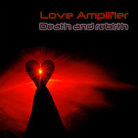 Death and Rebirth by Love Amplifier
