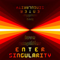Enter Singularity by Love Amplifier