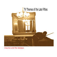 [TV Themes of the Late Fifties by Maurice and the Beejays]
