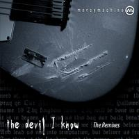 [The Devil I Know - The Remixes by Mercy Machine]
