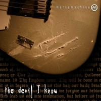The Devil I Know by Mercy Machine