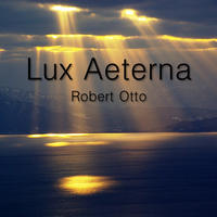 [Lux Aeterna by Robert Otto]