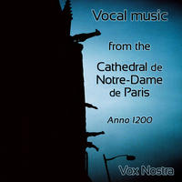 [Vocal music of the Cathedral Notre-Dame de Paris in the year 1200 by Vox Nostra]